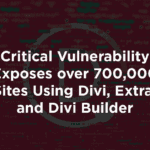 Critical Vulnerability Exposes over 700,000 Sites Using Divi, Extra, and Divi Builder