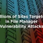 數百萬個網站正在接受 File Manager 漏洞攻擊
